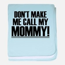Don't Make Me Call My Mommy baby blanket