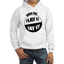 When You Play It - Say It! Hoodie