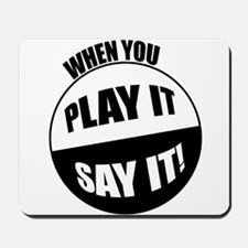 When You Play It - Say It! Mousepad