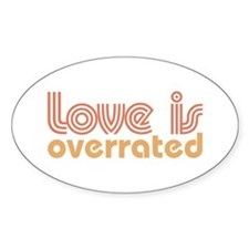 Love Is Overrated Oval Decal