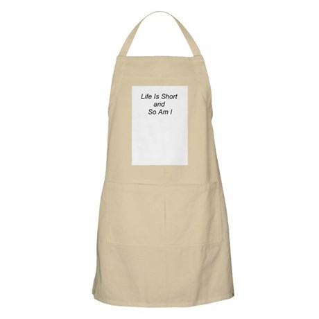 Life is short and so am I -BBQ Apron