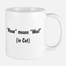 Meow Means Woof Mug