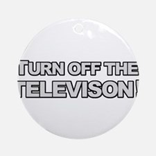 Turn Off The Television Round Ornament