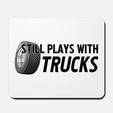Still Plays With Trucks Mousepad