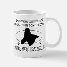 Become Shih Tzu mommy designs Mug