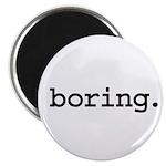 boring. Magnet