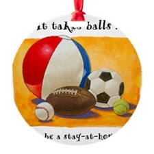 Stay-at-home dad: balls Ornament