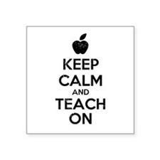 "Keep Calm Teach On Square Sticker 3"" x 3"""