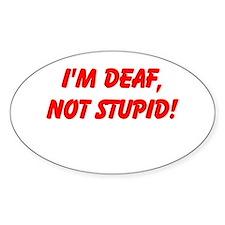 I'm DEAF, not stupid! Decal