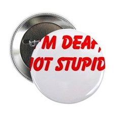 "I'm DEAF, not stupid! 2.25"" Button"