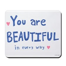 You are Beautiful in Every Way Mousepad
