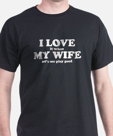 I Love It When My Wife Lets Me Play Pool T-Shirt