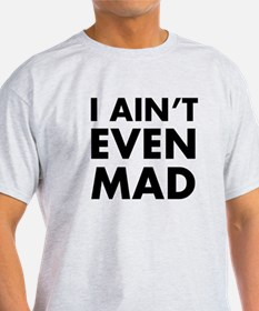 I AIN'T EVEN MAD T-Shirt
