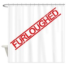 Furloughed Shower Curtain