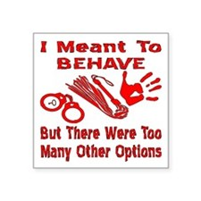 """I Meant To Behave Square Sticker 3"""" x 3"""""""