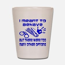 I Meant To Behave Shot Glass