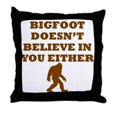 Bigfoot Doesnt Believe In You Throw Pillow