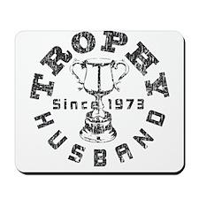 Trophy Husband Since 1973 Mousepad