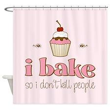 I Bake So I Don't Kill People Shower Curtain