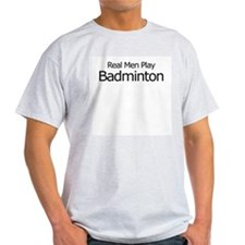 Real Men Play Badminton Ash Grey T-Shirt