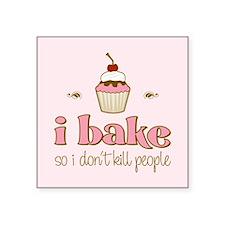 "I Bake So I Don't Kill People Square Sticker 3"" x"