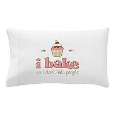I Bake So I Don't Kill People Pillow Case