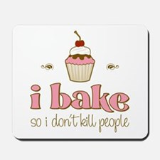 I Bake So I Don't Kill People Mousepad