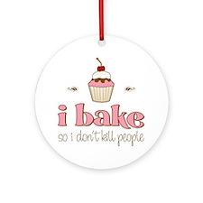 I Bake So I Don't Kill People Ornament (Round)