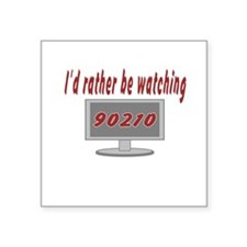"""Rather Be Watching 90210 Square Sticker 3"""" x 3"""""""