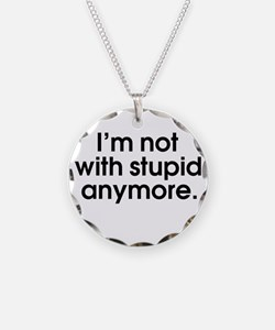 I'm not with stupid anymore Necklace