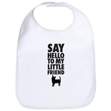 SAY HELLO TO MY LITTLE FRIEND - Chihuahua Bib