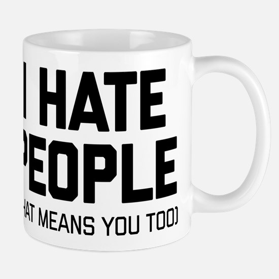 I Hate People That Means You Too Mug