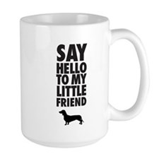 SAY HELLO TO MY LITTLE FRIEND - Dachshund Mugs