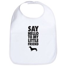 SAY HELLO TO MY LITTLE FRIEND - Dachshund Bib