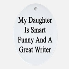 My Daughter Is Smart Funny And A Gre Oval Ornament