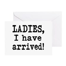 Ladies, I have Arrived! Greeting Card