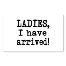 Ladies, I have Arrived! Decal