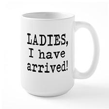 Ladies, I have Arrived! Mug