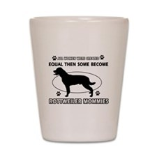 Become Rottweiler mommy designs Shot Glass