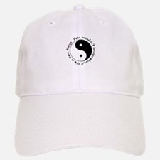 It's a zen thing... Baseball Baseball Cap
