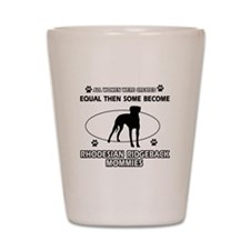 Become Rhodesian Ridgeback mommy designs Shot Glas