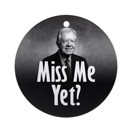 Jimmy Carter - Miss me yet? Ornament (Round)