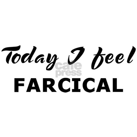 Today i feel farcical mug by myfeelings for Farcical usage