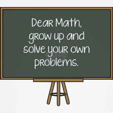 Dear Math, Grow Up And Solve Your Own Problems Wal by ...