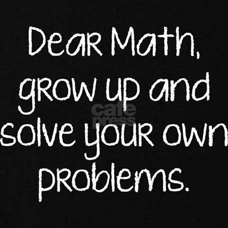 Dear Math, Grow Up And Solve Your Own Problems Mat by ...