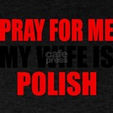 Pray for me my wife is polish T-shirts