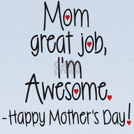 mom great job Im awesome! Happy Mothers day baby h by ...