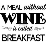 A meal without wine is called breakfast Aprons