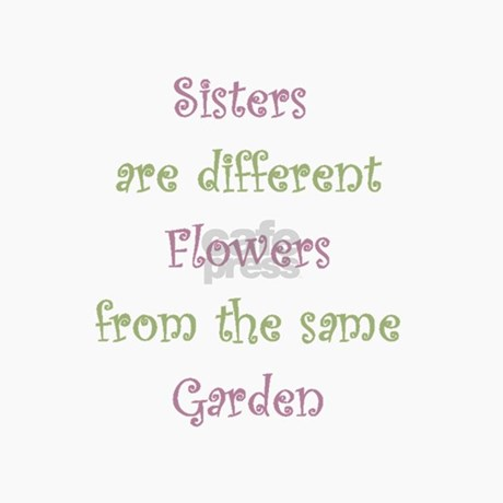 Sisters Different Flowers Same Garden Humor