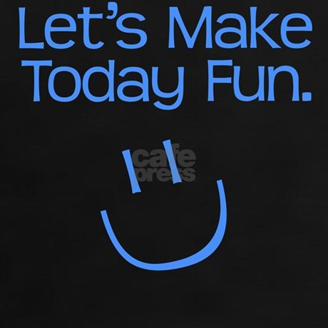 Let's Make Today Fun. - T-Shirt by fixtheworld
